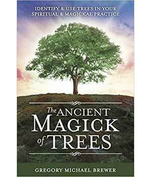 Ancient Magick of Trees by Gregory Michael Brewer