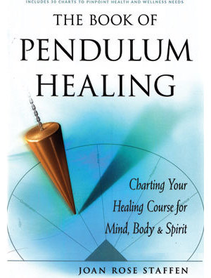 Book of Pendulum Healing by Joan Rose Staffen