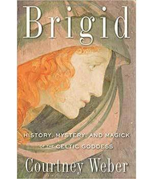 Brigid, History, Mystery, & Magick by Courtney Weber