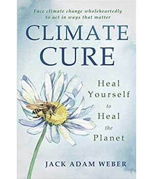 Climate Cure Heal Yourself to Heal the Planet by Jack Adam Weber