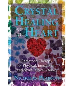 Crystal Healing for the Heart by Nicholas Pearson
