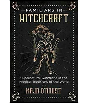 Familiars in Witchcraft by Maja D'Aoust