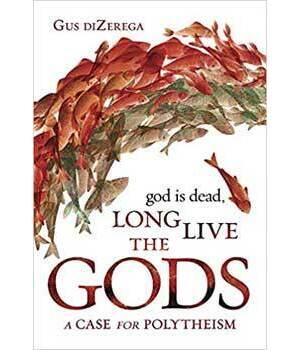 God is Dead, Long Live the Gods by Gus DiZerega