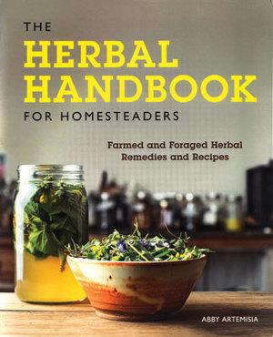 Herbal Handbook for Homesteaders by Abby Artemisia