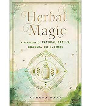 Herbal Magic, Handbook of Natural Spells, Charms & Potions