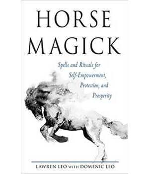 Horse Magick, Spells & Rituals by Leo & Leo