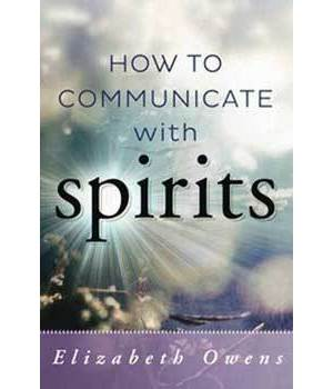 How to Communicate with Spirits by Elizabeth Owens