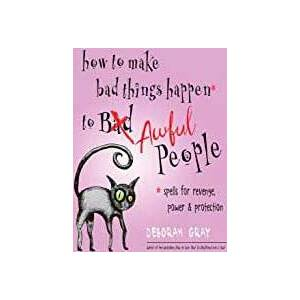 How to Make Bad Things Happen to Awful People by Deborah Grey