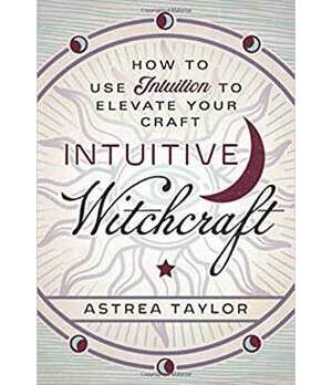 Intuitive Witchcraft by Astrea Taylor
