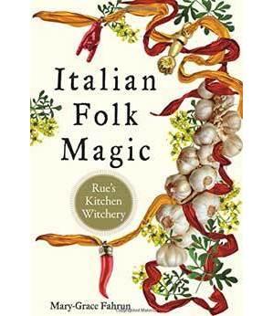Italian Folk Magic by Mary-Grace Fahrum