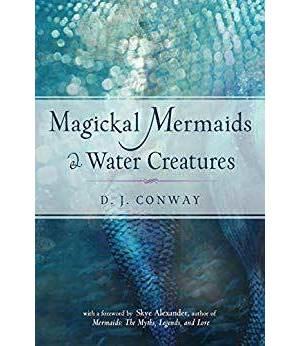 Magickal Mermaids & Watre Creatures by D J Conway