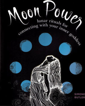 Moon Power, Lunar Rituals by Simone Butler