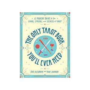 Only Tarot Book You'll Ever Need by Alexander & Shannon