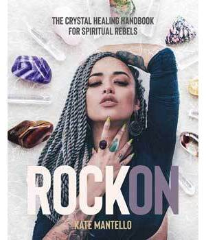 Rock On, Crystal Healing Hdbk for Spiritual Tebels (hc) by Kate Mantello