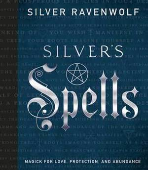 Silver's Spells by Silver Ravenwolf