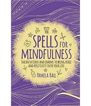 Spells for Mindfulness by Pamela Ball