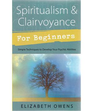 Spiritualism & Clairvoyance Beginners by Elizabeth Owens