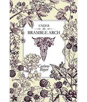 Under the Bramble Arch by Corinne Boyer
