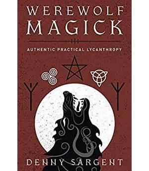 Werewolf Magick by Denny Sargent