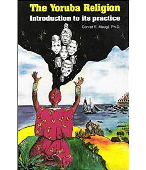 Yoruba Religion, Introduction to its Practice by Conrad Mauge