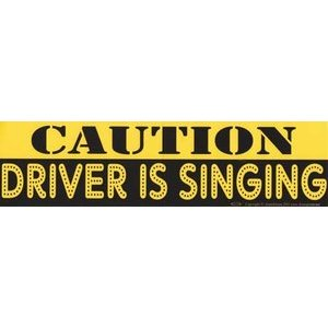 Caution Driver Is Singing