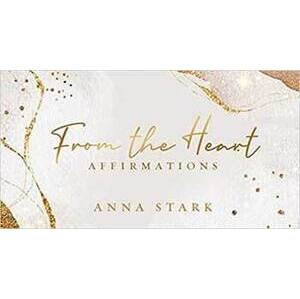 From the Heart affirmations by Anna Stark