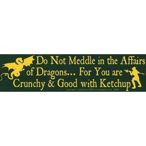 Do Not Meddle In The Affairs Of Dragons....