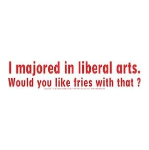 I Majored In Liberal Arts