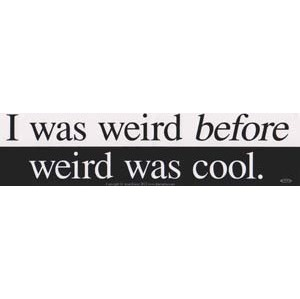 I Was Weird Before Weird
