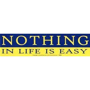 Nothing In Life Is Easy
