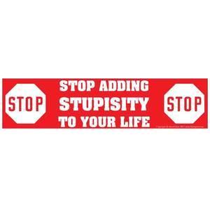 Stop Adding Stupisity