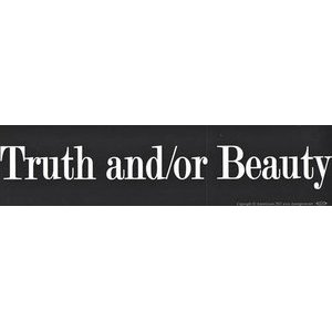 Truth And/Or Beauty