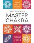 Discover your Master Chakra by Stephanie Larson