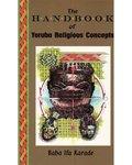 Handbook of Yoruba Religious Concepts By Baba Ifa Karade