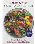 How to Eat Better (hc) by James Wong