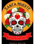 Santa Muerte, History, Rituals, & Magic by Tracey Rollin