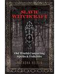 Slavic Witchcraft Old World Conjuring by Natasha Helvin