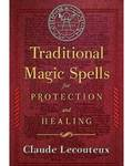 Traditional Magic Spells for Protection & Healing by Claude Lecouteux