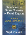 Witchcraft & Secret Societies of Rural England by Nigel Pennick