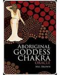 Aboriginal Goddess Chakra oracle by Mel Brown